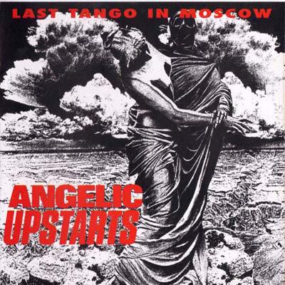 ANGELIC UPSTARTS - Last Tango in Moscow CD