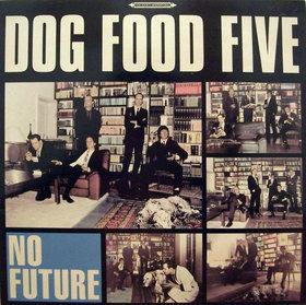 DOG FOOD FIVE - No Future LP