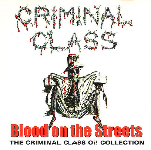 CRIMINAL CLASS - Blood On The Streets (The Criminal Class Oi! Collection) CD