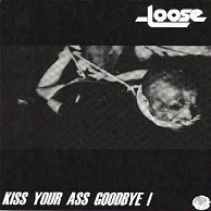 LOOSE - Kiss Your Ass Goodbye ! LP