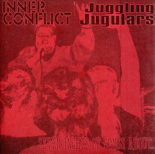 INNER CONFLICT / JUGGLING JUGULARS - Seven Inches Of Songs About... EP 7""