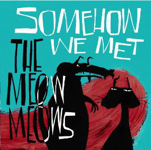 MEOW MEOWS (THE) - Somehow We Met LP (Blue)