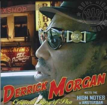 DERRICK MORGAN & THE HIGH NOTES - Original King Of Ska CD