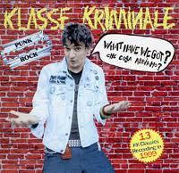 KLASSE KRIMINALE – What Have We Got? Che Cosa Abbiamo...? Fucking Punk Rock!!!