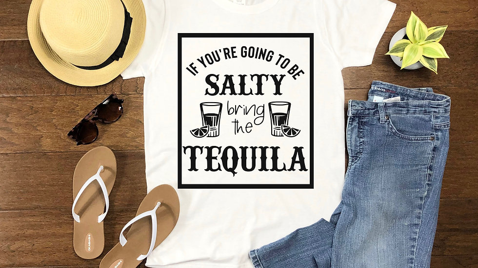 If You're Going to be Salty T-Shirt
