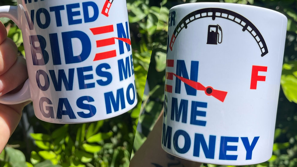 Whoever Voted for Biden Owes me Gas Money Mug