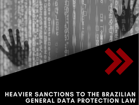 Heavier sanctions to the Brazilian General Data Protection Law