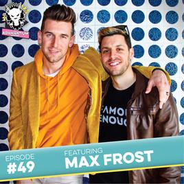 Podcast: E049 Max Frost