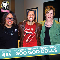 Podcast: E084 Johnny Rzeznik & Robby Takac of Goo Goo Dolls