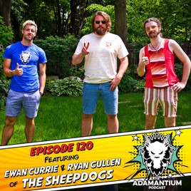 Podcast: E120 Ewan Currie & Ryan Gullen of The Sheepdogs