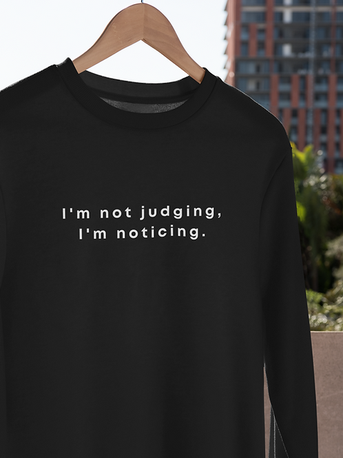 Not Judging Unisex Sweatshirt