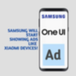 SAMSUNG's NEW ONE UI MAY START SHOWING ADS
