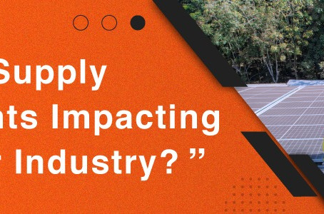 How Are Supply Constraints Affecting The Solar Industry?