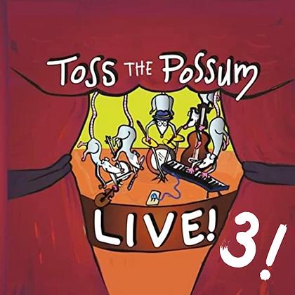 Toss The Possum Live 3!