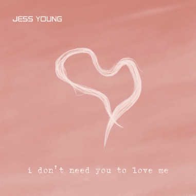 Jess Young - I Don't Need You To Love Me