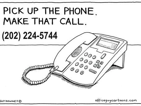 Pick up the Phone. Make that Call.