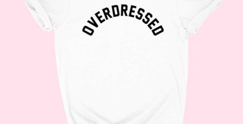 """""""Overdressed"""" Tee"""