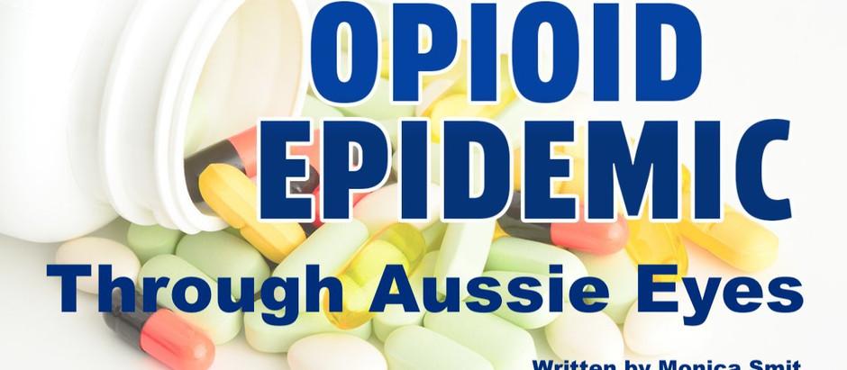 Through Aussie Eyes; USA's crippling Opioid Epidemic