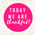 Today we are THANKFUL!