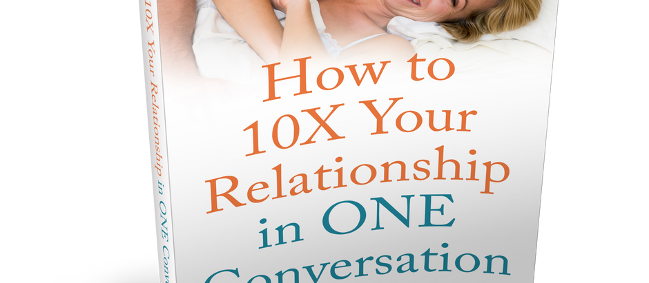 10X Your Relationship In ONE Conversation