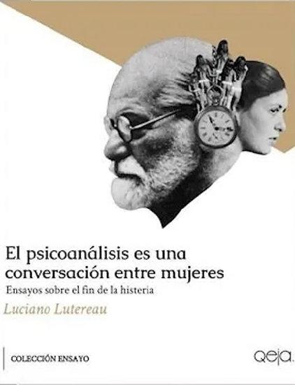 EL PSICOANÁLISIS ES UNA CONVERSACIÓN ENTRE MUJERES. LUTERAU, LUCIANO