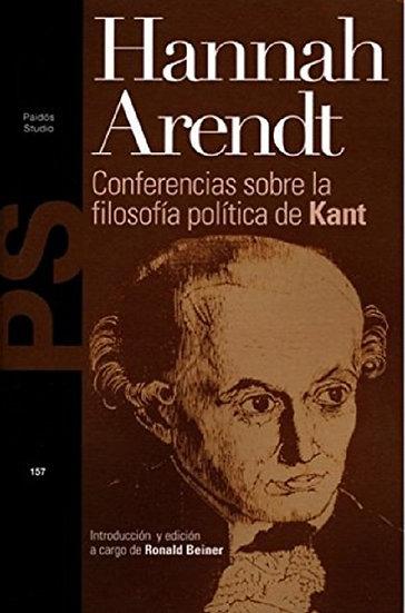 CONFERENCIAS SOBRE LA FILOSOFÍA POLÍTICA DE KANT. ARENDT, HANNAH