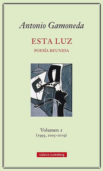 ESTA LUZ. VOL II (1995, 2005-2019): POESÍA REUNIDA. GAMONEDA, ANTONIO