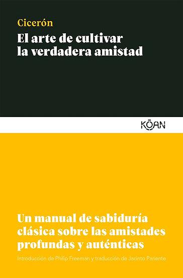 EL ARTE DE CULTIVAR LA VERDADERA AMISTAD. CICERÓN, MARCO TULIO