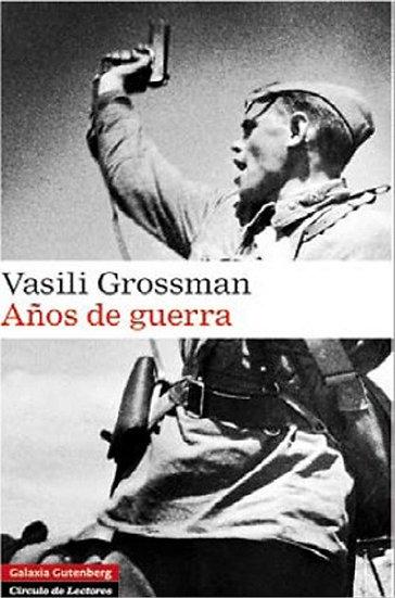 AÑOS DE GUERRA. GROSSMAN, VASILI