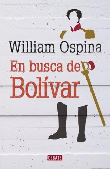 EN BUSCA DE BOLÍVAR. OSPINA, WILLIAM
