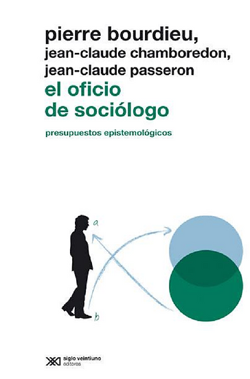 EL OFICIO DE SOCIÓLOGO. BOURDIEU, PIERRE - CHAMBOREDON, J-C. - PASSERON, J-C.