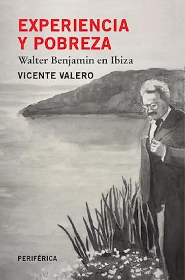 EXPERIENCIA Y POBREZA: WALTER BENJAMIN EN IBIZA. VALERO, VICENTE