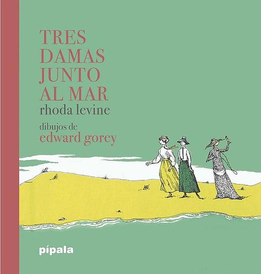 TRES DAMAS JUNTO AL MAR. GOREY, EDWARD - LEVINE, RHODA