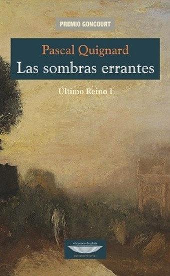 LAS SOMBRAS ERRANTES (ÚLTIMO REINO I). QUIGNARD, PASCAL
