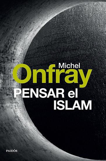 PENSAR EL ISLAM. ONFRAY, MICHEL