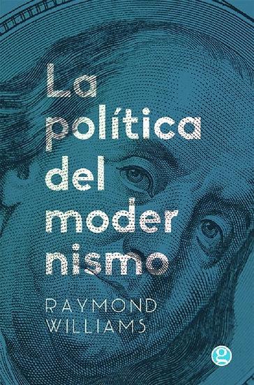 LA POLÍTICA DEL MODERNISMO. WILLIAMS, RAYMOND