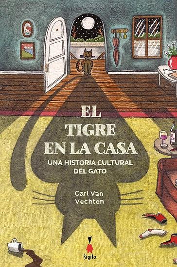 EL TIGRE EN LA CASA: UNA HISTORIA CULTURAL DEL GATO. VAN VECHTEN, CARL