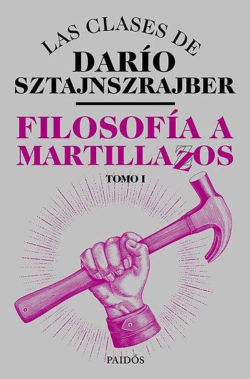 FILOSOFÍA A MARTILLAZOS (TOMO I). SZTAJNSZRAJBER, DARÍO
