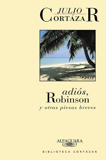 ADIÓS, ROBINSON Y OTRAS PIEZAS BREVES. CORTÁZAR, JULIO