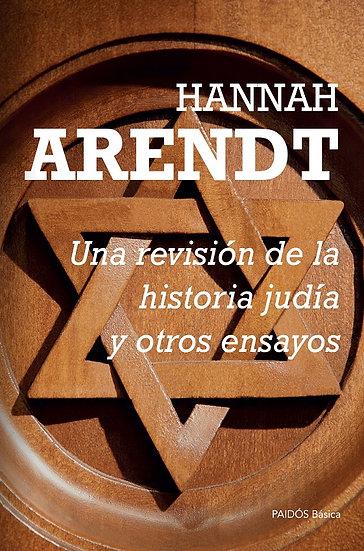 UNA REVISIÓN DE LA HISTORIA JUDÍA Y OTROS ENSAYOS. ARENDT, HANNAH