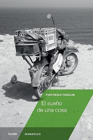 EL SUEÑO DE UNA COSA. PASOLINI, PIER PAOLO