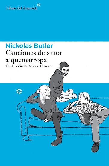 CANCIONES DE AMOR A QUEMARROPA. BUTLER, NICKOLAS