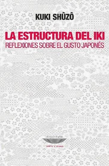 LA ESTRUCTURA DEL IKI (REFLEXIONES SOBRE EL GUSTO JAPONÉS). SHUZO, KUKI
