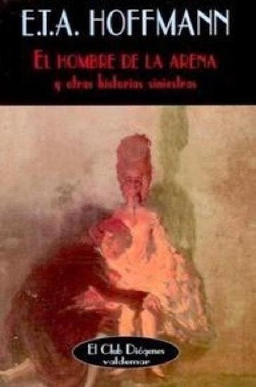 EL HOMBRE  DE LA ARENA Y OTRAS HISTORIAS SINIESTRAS. HOFFMANN, E.T.A.