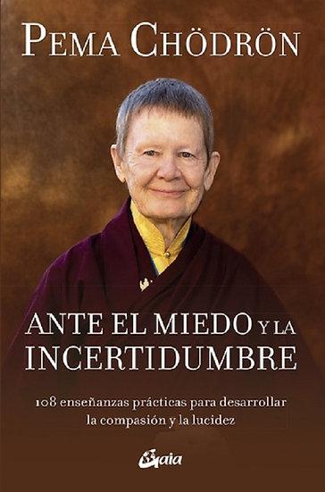 ANTE EL MIEDO Y LA INCERTIDUMBRE.  CHODRON, PEMA