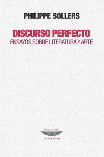DISCURSO PERFECTO (ENSAYOS SOBRE LITERATURA Y ARTE). SOLLERS, PHILIPPE