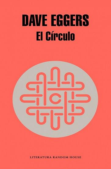 EL CÍRCULO. EGGERS, DAVE