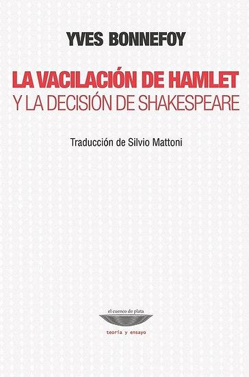LA VACILACIÓN DE HAMLET Y LA DECISIÓN DE SHAKESPEARE. BONNEFOY, YVES