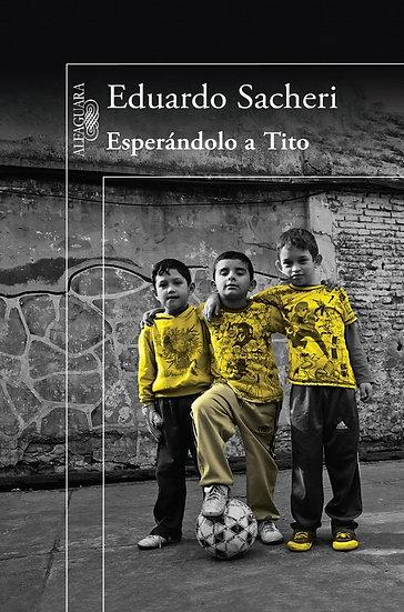 ESPERÁNDOLO A TITO. SACHERI, EDUARDO