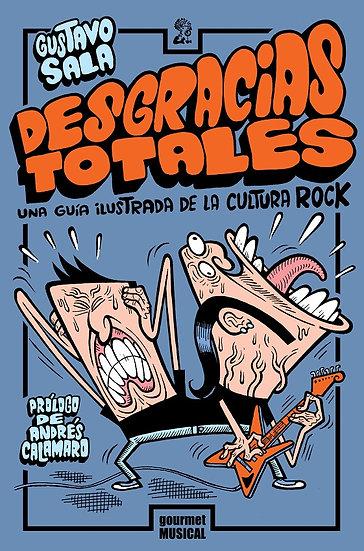DESGRACIAS TOTALES: UNA GUÍA ILUSTRADA DE LA CULTURA ROCK. SALA, GUSTAVO